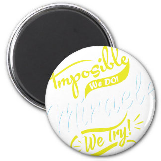 mposible We DO! & Miracle We Try! EST. 2016 iPhone Magnet
