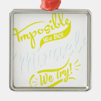mposible We DO! & Miracle We Try! EST. 2016 iPhone Metal Ornament