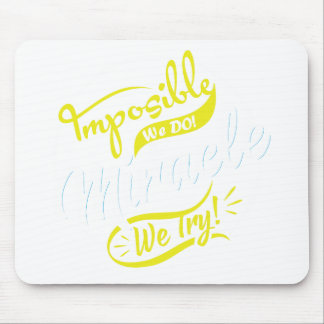 mposible We DO! & Miracle We Try! EST. 2016 iPhone Mouse Pad