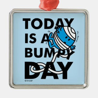 Mr. Bump   Today is a Bumpy Day Metal Ornament