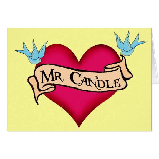 """Mr. Candle""  Custom Heart & Banner Tattoo Gifts Card"