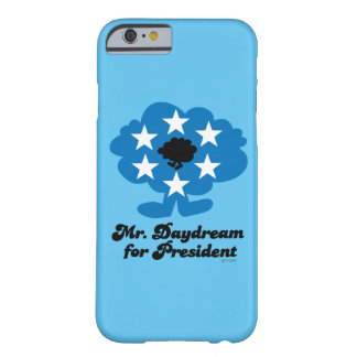 Mr. Daydream For President Barely There iPhone 6 Case