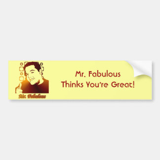 Mr. Fabulous Thinks You're Great! Bumper Sticker