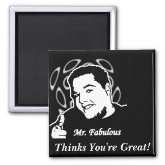 Mr. Fabulous Thinks You're Great! Fridge Magnets