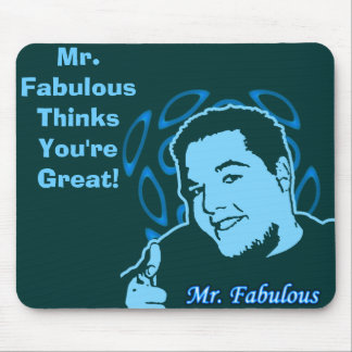 Mr. Fabulous Thinks You're Great! Mouse Pad