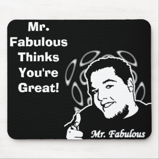 Mr. Fabulous Thinks You're Great Mouse Pad