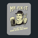 "Mr. Fixit: After this Beer Magnet<br><div class=""desc"">Welcome to RetroSpoofs. It&#39;s the ultimate collection of classic,  retro-style t-shirts that pokes fun at beer,  men,  women,  poker,  jobs and all the other bad things that make us feel so good!</div>"