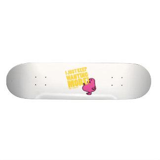 Mr. Greedy Wants More Skate Board