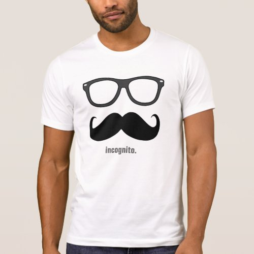 Mr incognito _ funny mustache and shades T_Shirt