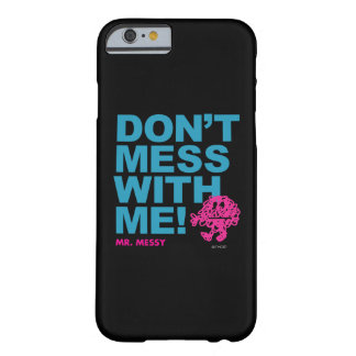 Mr. Messy | Don't Mess With Me Barely There iPhone 6 Case