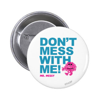 Mr. Messy   Don't Mess With Me Button
