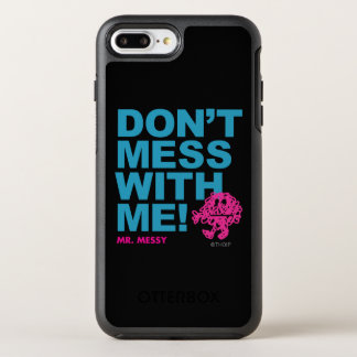 Mr. Messy   Don't Mess With Me OtterBox Symmetry iPhone 7 Plus Case