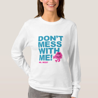 Mr. Messy | Don't Mess With Me T-Shirt