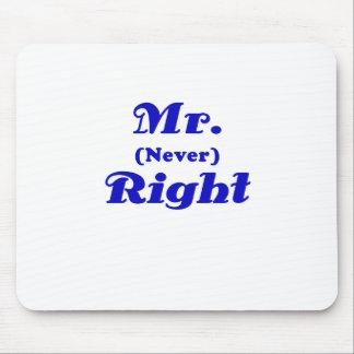 Mr Never Right Mouse Pad