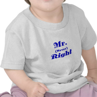 Mr Never Right Shirts