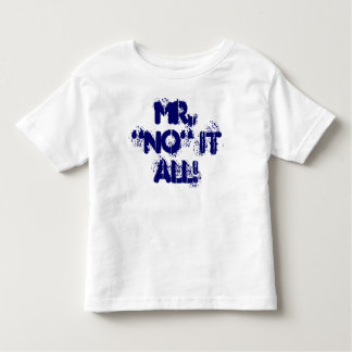 "Mr. ""NO"" it all! Toddler T-shirt"