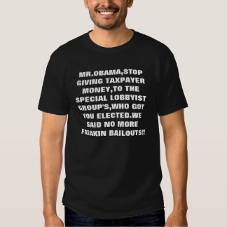 MR.OBAMA,STOP GIVING TAXPAYER MONEY,TO THE SPEC... SHIRT