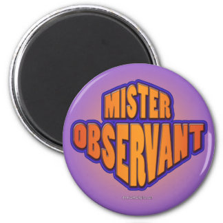 Mr. Observant... 2 Inch Round Magnet