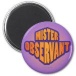 Mr. Observant... Fridge Magnets