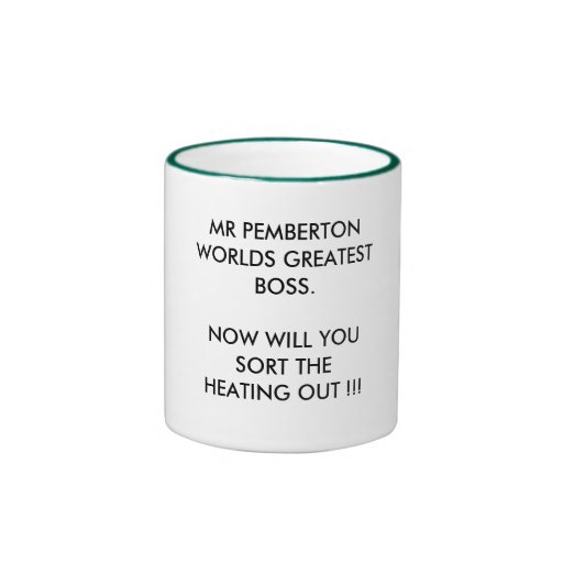 MR PEMBERTON WORLDS GREATEST BOSS.NOW WILL YOU ... COFFEE MUG