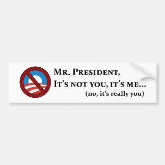 Mr. President, It's Not You, It's Me... Bumper Sticker