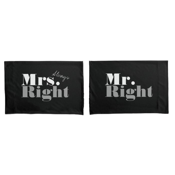 Mr Right And Mrs Always Right Pillowcases Zazzle