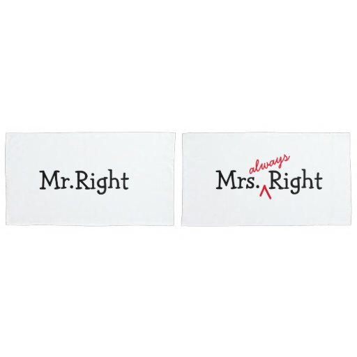 mr right mrs always right pillowcases for couple zazzle. Black Bedroom Furniture Sets. Home Design Ideas