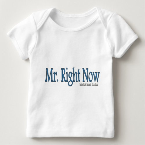 Mr Right Now Baby T_Shirt