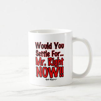 Mr Right Now Coffee Mug
