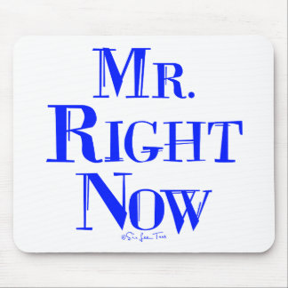 Mr. Right Now Mouse Pad