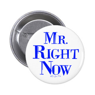 Mr. Right Now Pinback Button
