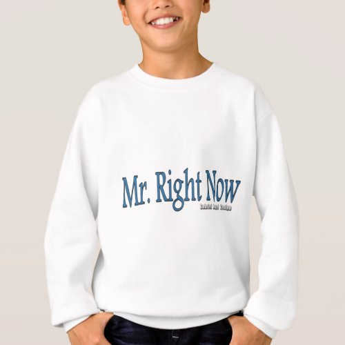 Mr Right Now Sweatshirt