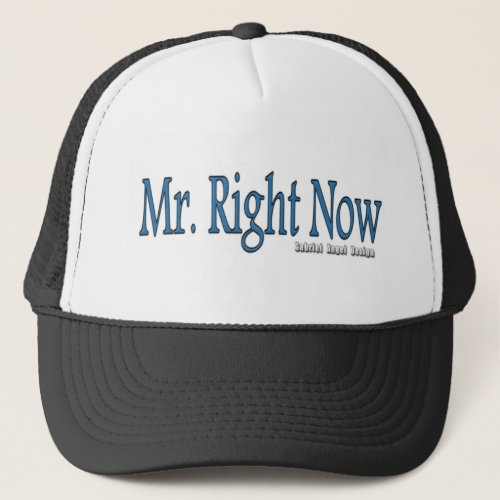 Mr Right Now Trucker Hat