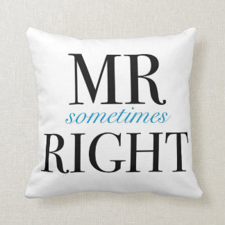 """Mr Sometimes Right Throw Pillow 16"""" x 16"""""""
