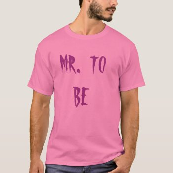 Mr To Be Tee Shirt by CREATIVEWEDDING at Zazzle