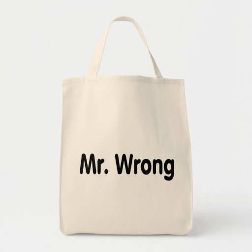 Mr Wrong Grocery Tote Bag