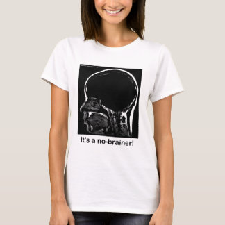 MRI: It's a no-brainer! T-Shirt