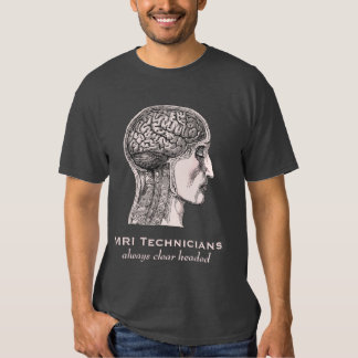 MRI Technicians: Always Clear Headed - Brain Scan T-shirt