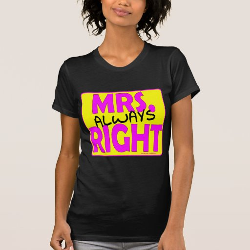 MRS. ALWAYS RIGHT T-SHIRTS AND GIFTS