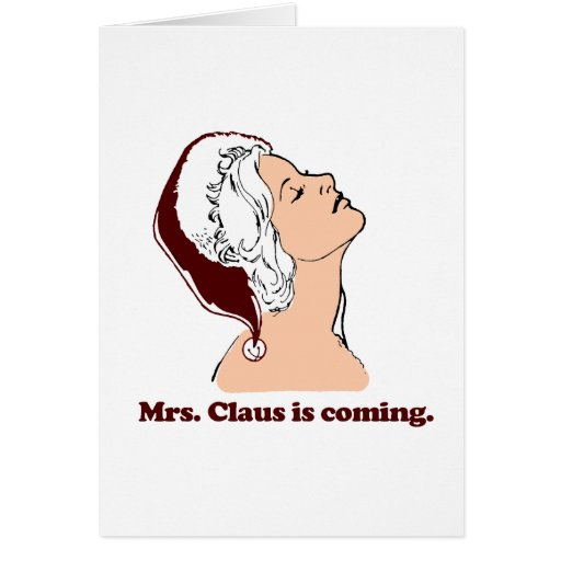 Mrs. Claus is coming Greeting Card