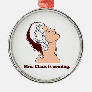 Mrs. Claus is coming Metal Ornament