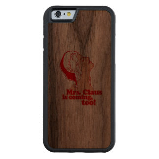 Mrs Claus is coming too - Holiday Humor Carved® Walnut iPhone 6 Bumper Case
