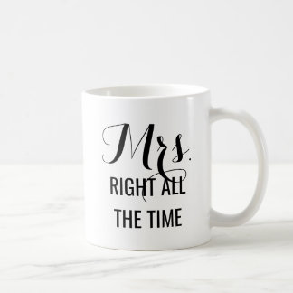 Mrs Right All the Time   Funny Mug for Women