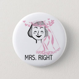 Mrs. Right Tshirts and Gifts Pinback Button