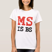 MS is BS T-Shirt