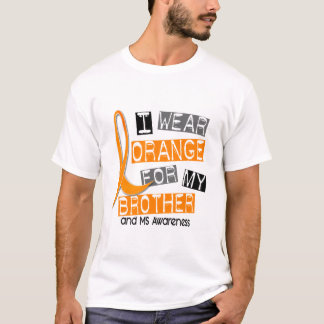 MS Multiple Sclerosis I Wear Orange For My Brother T-Shirt