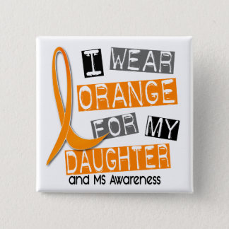 MS Multiple Sclerosis I Wear Orange For My Daughte Pinback Button