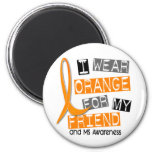 MS Multiple Sclerosis I Wear Orange For My Friend 2 Inch Round Magnet