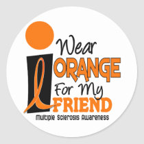 MS Multiple Sclerosis I Wear Orange For My Friend Classic Round Sticker