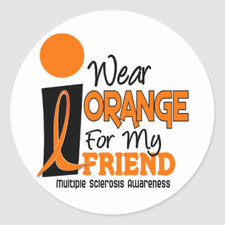 MS Multiple Sclerosis I Wear Orange For My Friend Round Stickers